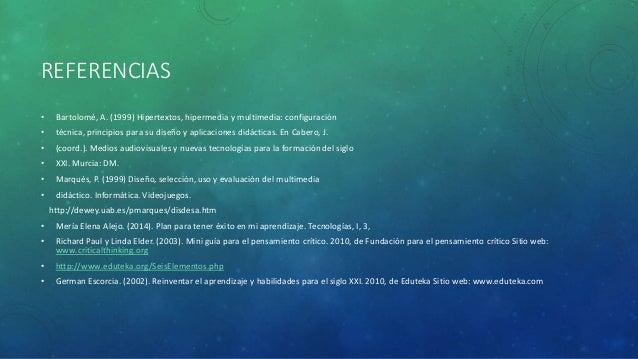 REFERENCIAS • Bartolomé, A. (1999) Hipertextos, hipermedia y multimedia: configuración • técnica, principios para su diseñ...