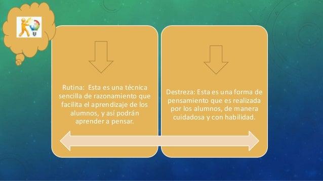 Rutina: Esta es una técnica sencilla de razonamiento que facilita el aprendizaje de los alumnos, y así podrán aprender a p...