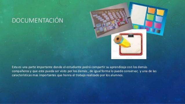 DOCUMENTACIÓN Esta es una parte importante donde el estudiante podrá compartir su aprendizaje con los demás compañeros y q...