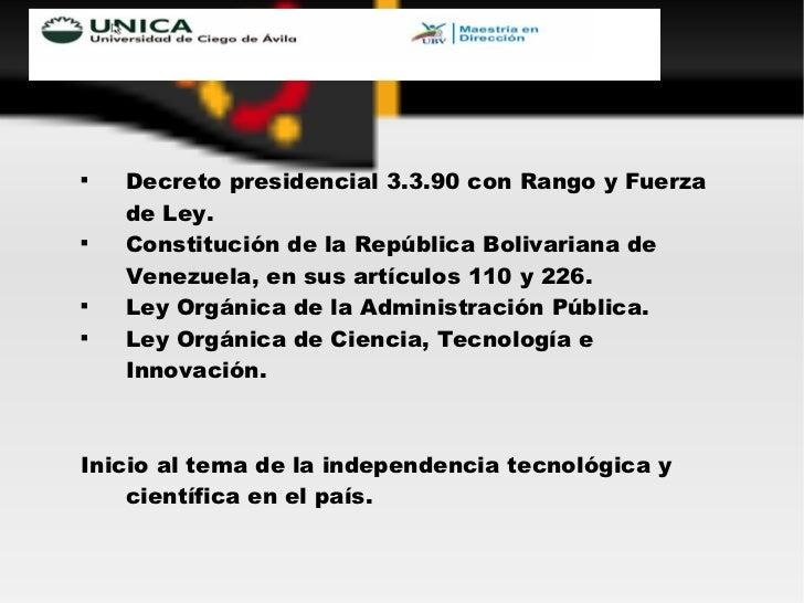 <ul><li>Decreto presidencial 3.3.90 con Rango y Fuerza de Ley. </li></ul><ul><li>Constitución de la República Bolivariana ...