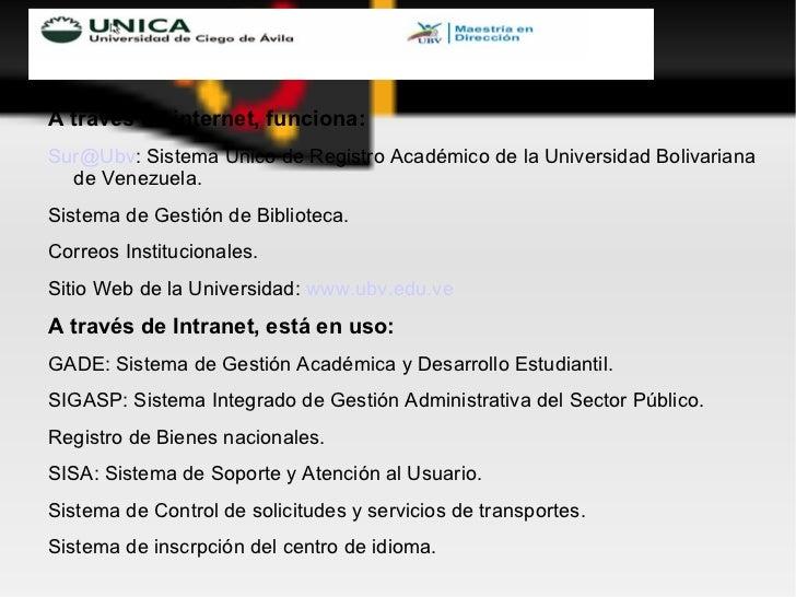 <ul><li>A través de internet, funciona: </li></ul><ul><li>[email_address] : Sistema Único de Registro Académico de la Univ...