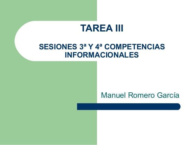 TAREA III SESIONES 3ª Y 4ª COMPETENCIAS INFORMACIONALES Manuel Romero García