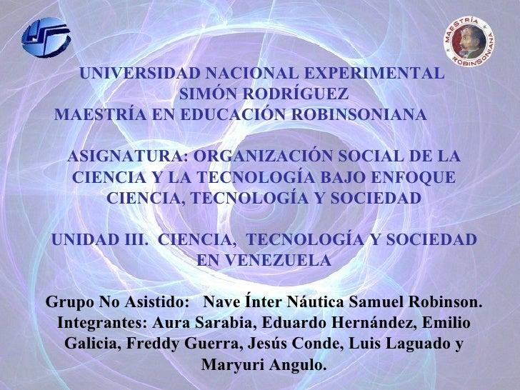UNIVERSIDAD NACIONAL EXPERIMENTAL  SIMÓN RODRÍGUEZ MAESTRÍA EN EDUCACIÓN ROBINSONIANA   ASIGNATURA: ORGANIZACIÓN SOCIAL DE...