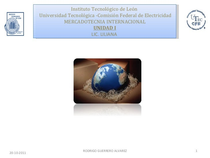 Instituto Tecnológico de León  Universidad Tecnológica -Comisión Federal de Electricidad MERCADOTECNIA INTERNACIONAL UNIDA...