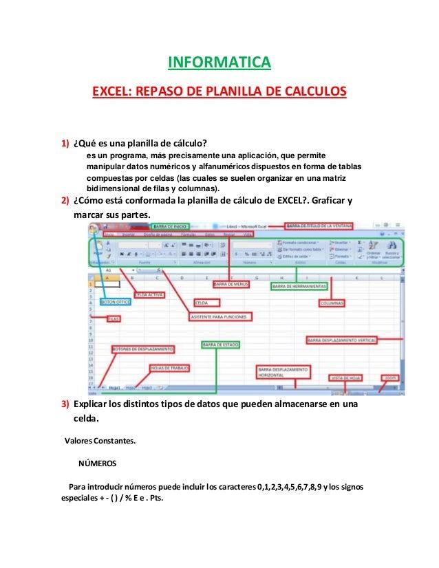 INFORMATICA EXCEL: REPASO DE PLANILLA DE CALCULOS  1) ¿Qué es una planilla de cálculo? es un programa, más precisamente un...