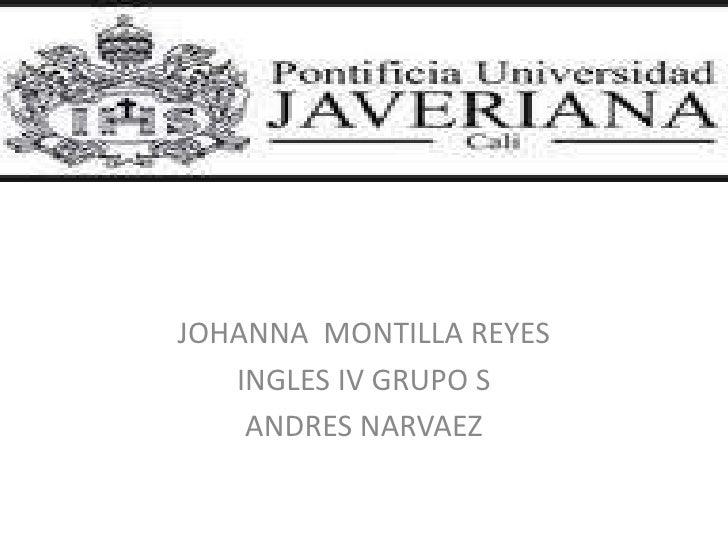 JOHANNA  MONTILLA REYES <br />INGLES IV GRUPO S <br />ANDRES NARVAEZ <br />