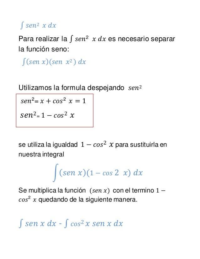 ∫ 𝑠𝑒𝑛2 𝑥 𝑑𝑥 Para realizar la ∫ 𝑠𝑒𝑛2 𝑥 𝑑𝑥 es necesario separar la función seno: ∫( 𝑠𝑒𝑛 𝑥)(𝑠𝑒𝑛 𝑥2 ) 𝑑𝑥 Utilizamos la formula...