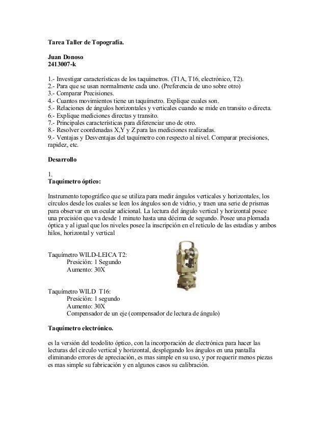 Tarea Taller de Topografía. Juan Donoso 2413007-k 1.- Investigar características de los taquímetros. (T1A, T16, electrónic...