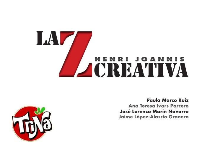 Z LA      HENRI    JOANNIS       CREATIVA                    Paula Marco Ruíz             Ana Teresa Ivars Parcero        ...