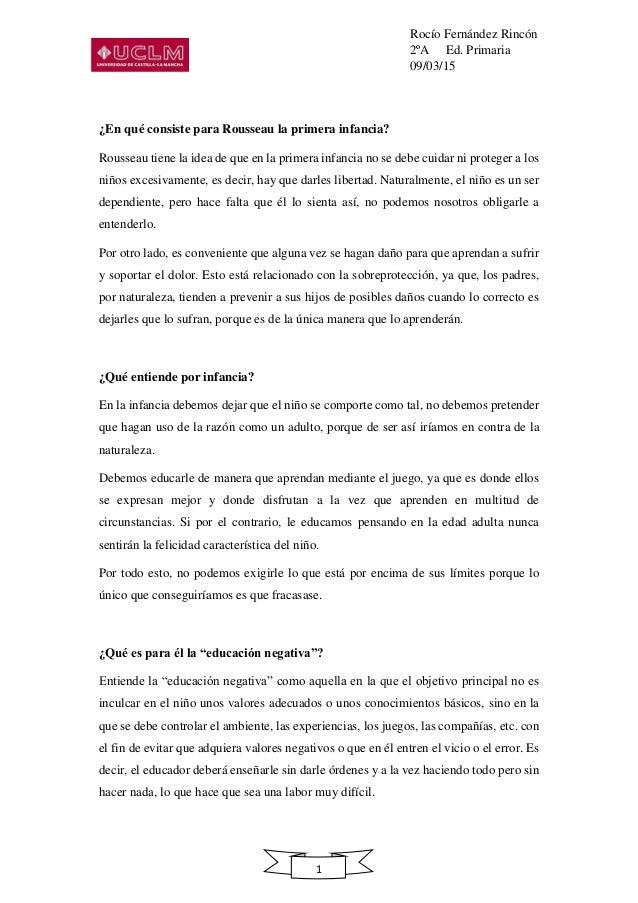 Rocío Fernández Rincón 2ºA Ed. Primaria 09/03/15 1 ¿En qué consiste para Rousseau la primera infancia? Rousseau tiene la i...