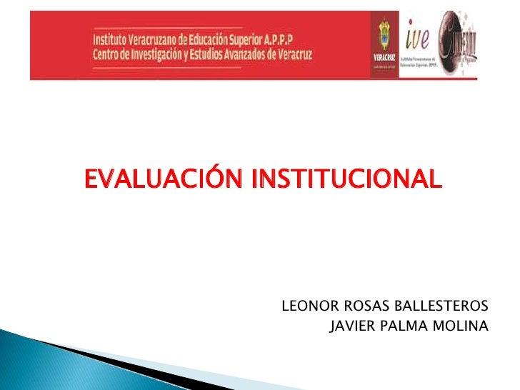 EVALUACIÓN INSTITUCIONAL             LEONOR ROSAS BALLESTEROS                  JAVIER PALMA MOLINA