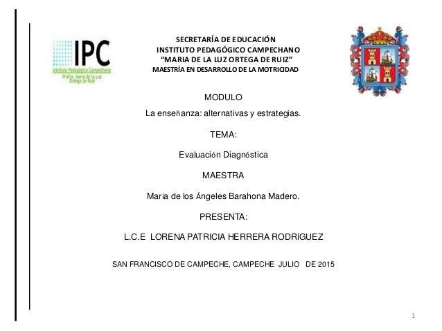 """SECRETARÍA DE EDUCACIÓN INSTITUTO PEDAGÓGICO CAMPECHANO """"MARIA DE LA LUZ ORTEGA DE RUIZ"""" MAESTRÍA EN DESARROLLO DE LA MOTR..."""