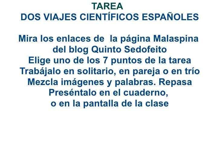 TAREADOS VIAJES CIENTÍFICOS ESPAÑOLESMira los enlaces de la página Malaspina        del blog Quinto Sedofeito  Elige uno d...