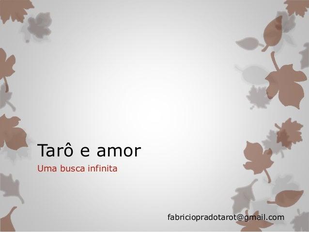 Tarô e amor Uma busca infinita fabriciopradotarot@gmail.com
