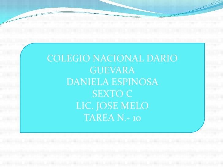 COLEGIO NACIONAL DARIO        GUEVARA   DANIELA ESPINOSA        SEXTO C     LIC. JOSE MELO       TAREA N.- 10