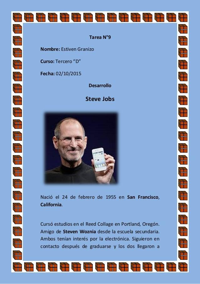 """Tarea N°9 Nombre: Estiven Granizo Curso: Tercero """"D"""" Fecha: 02/10/2015 Desarrollo Steve Jobs Nació el 24 de febrero de 195..."""
