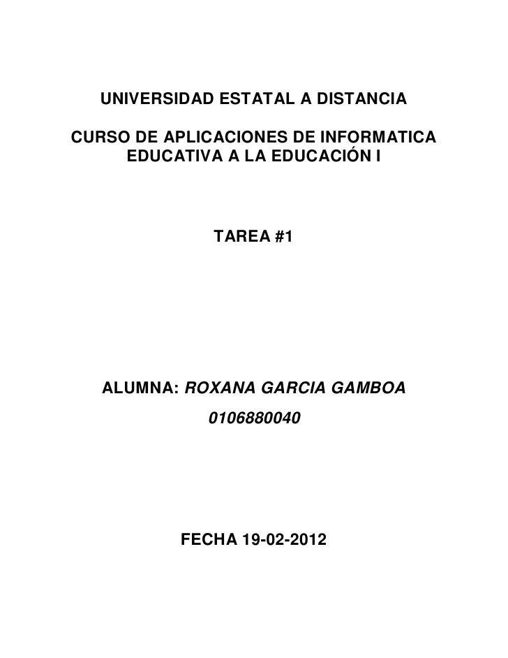 UNIVERSIDAD ESTATAL A DISTANCIACURSO DE APLICACIONES DE INFORMATICA     EDUCATIVA A LA EDUCACIÓN I              TAREA #1  ...