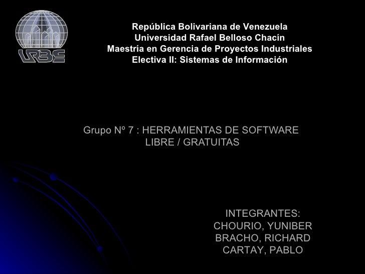 Grupo Nº 7 : HERRAMIENTAS DE SOFTWARE  LIBRE / GRATUITAS INTEGRANTES: CHOURIO, YUNIBER BRACHO, RICHARD CARTAY, PABLO Repúb...