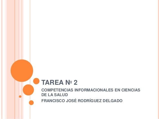 TAREA Nº 2COMPETENCIAS INFORMACIONALES EN CIENCIASDE LA SALUDFRANCISCO JOSÉ RODRÍGUEZ DELGADO
