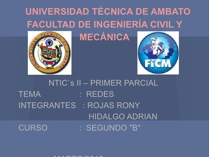 UNIVERSIDAD TÉCNICA DE AMBATO FACULTAD DE INGENIERÍA CIVIL Y           MECÁNICA      NTIC`s II – PRIMER PARCIALTEMA       ...