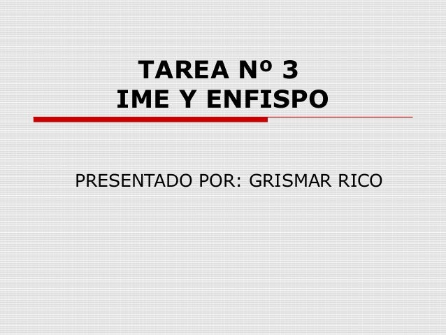 TAREA Nº 3   IME Y ENFISPOPRESENTADO POR: GRISMAR RICO