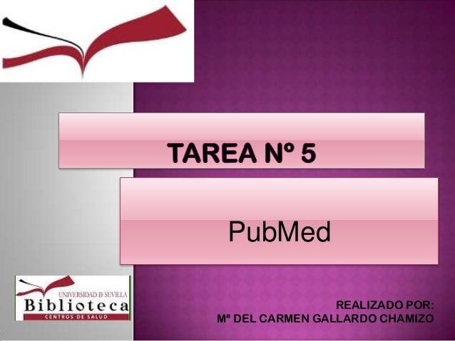 PubMed                 REALIZADO POR:Mª DEL CARMEN GALLARDO CHAMIZO