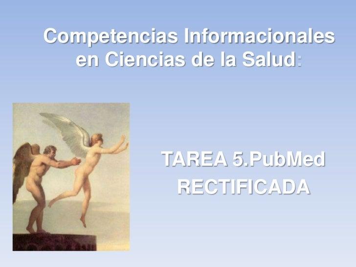 Competencias Informacionales  en Ciencias de la Salud:           TAREA 5.PubMed            RECTIFICADA