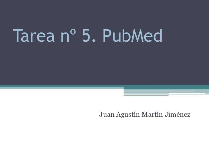 Tarea nº 5. PubMed          Juan Agustín Martín Jiménez