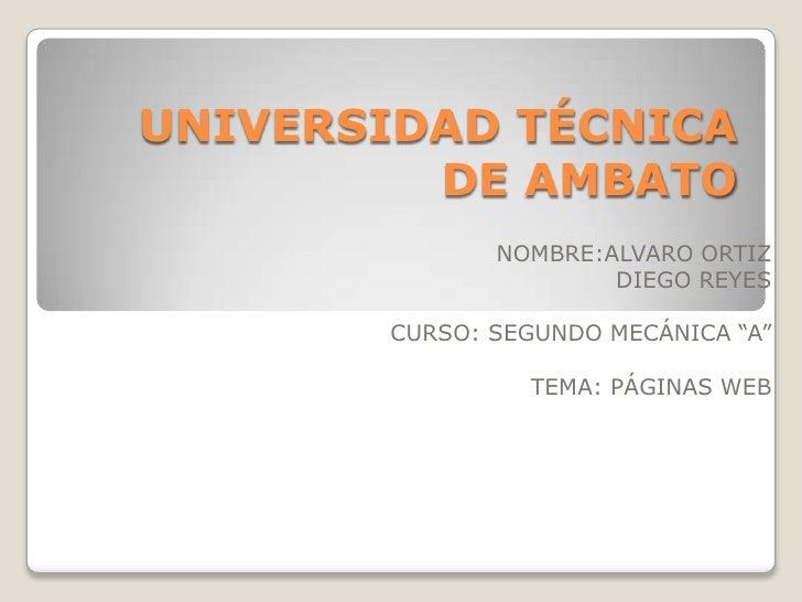 UNIVERSIDAD TÉCNICA         DE AMBATO              NOMBRE:ALVARO ORTIZ                      DIEGO REYES       CURSO: SEGUN...