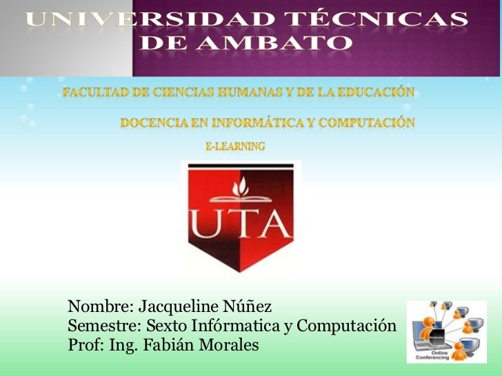 Nombre: Jacqueline Núñez Semestre: Sexto Infórmatica y Computación Prof: Ing. Fabián Morales