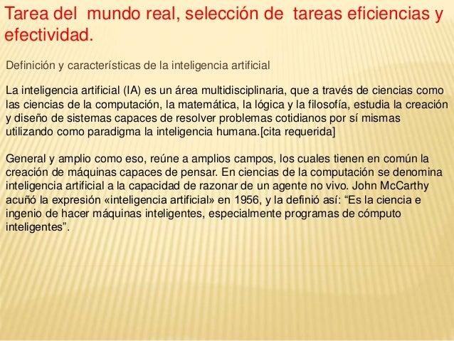 Tarea del mundo real, selección de tareas eficiencias y efectividad. Definición y características de la inteligencia artif...