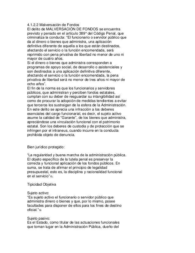 4.1.2.2 Malversación de Fondos El delito de MALVERSACIÓN DE FONDOS se encuentra previsto y penado en el artículo 389° del ...