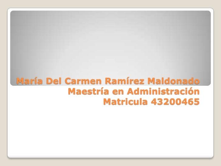 María Del Carmen Ramírez Maldonado          Maestría en Administración                 Matricula 43200465