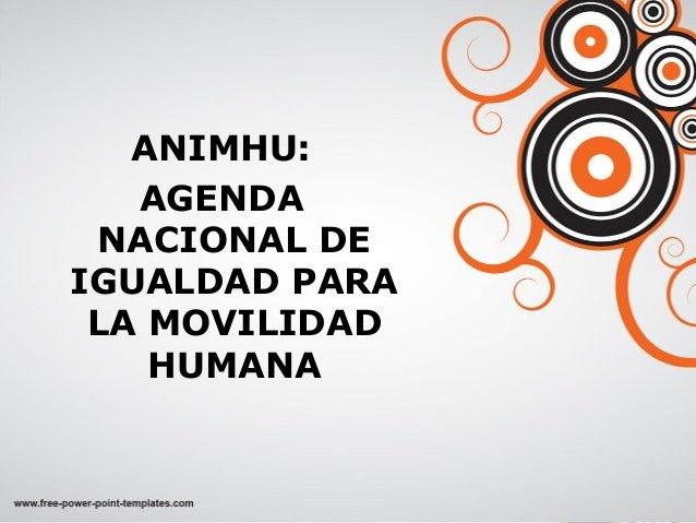 ANIMHU: AGENDA NACIONAL DE IGUALDAD PARA LA MOVILIDAD HUMANA