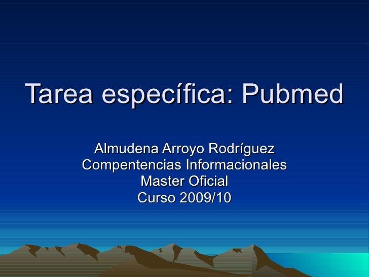 Tarea específica: Pubmed Almudena Arroyo Rodríguez Compentencias Informacionales Master Oficial Curso 2009/10