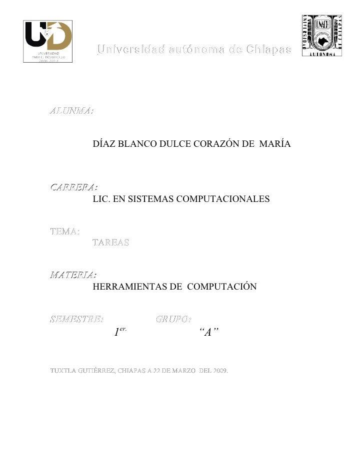 Universidad autónoma de Chiapas     ALUNMA:              DÍAZ BLANCO DULCE CORAZÓN DE MARÍA    CARRERA:        LIC. EN SIS...