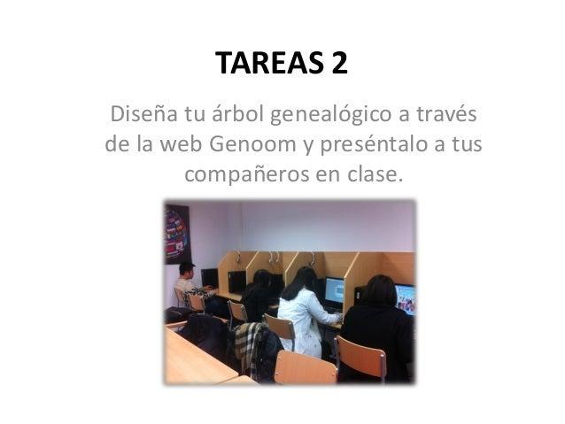TAREAS 2 Diseña tu árbol genealógico a través de la web Genoom y preséntalo a tus compañeros en clase.