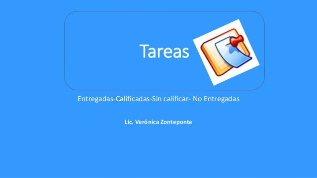 Entregadas-Calificadas-Sin calificar- No Entregadas Lic. Verónica Zonteponte Tareas