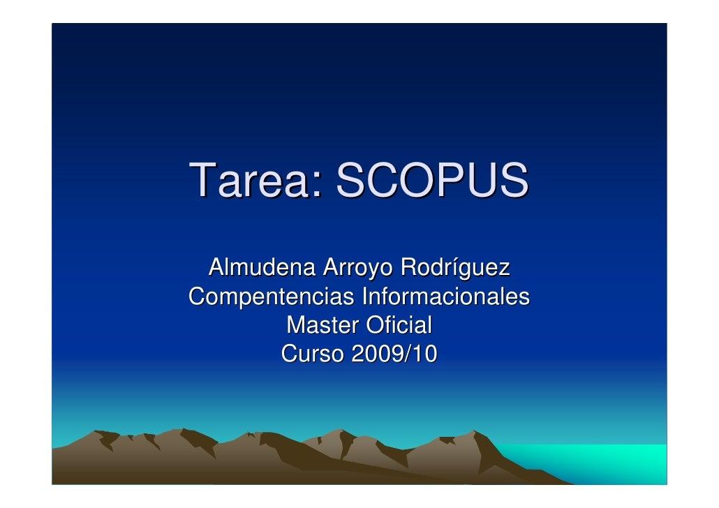 Tarea: SCOPUS  Almudena Arroyo Rodríguez Compentencias Informacionales        Master Oficial       Curso 2009/10