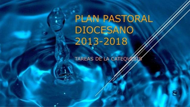 PLAN PASTORAL DIOCESANO 2013-2018 TAREAS DE LA CATEQUESIS