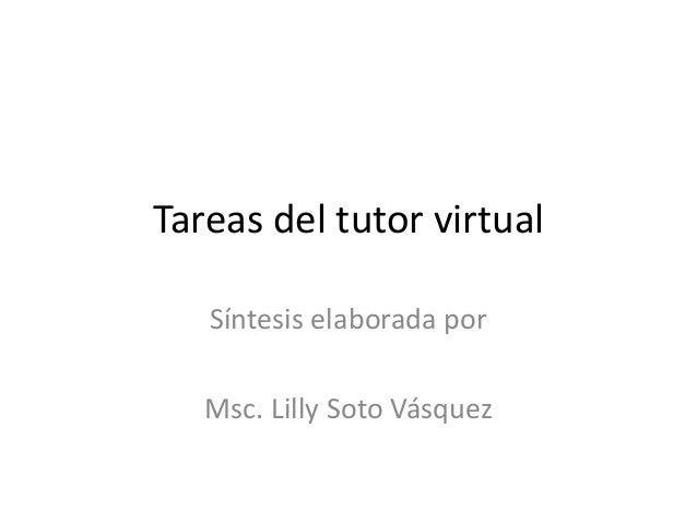 Tareas del tutor virtualSíntesis elaborada porMsc. Lilly Soto Vásquez