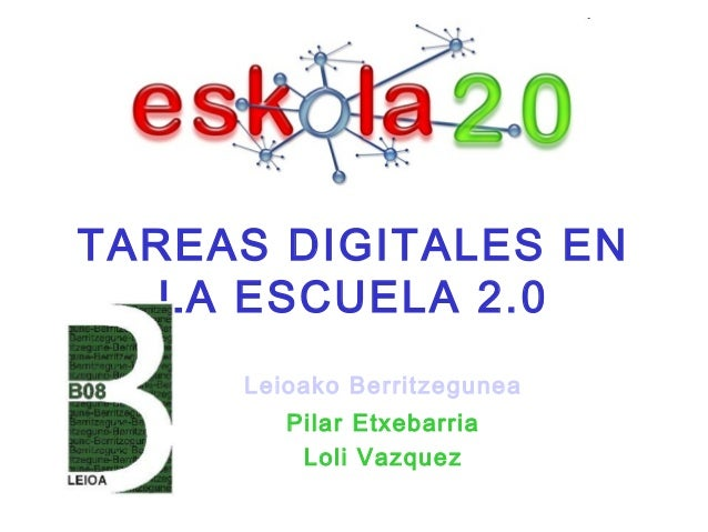 TAREAS DIGITALES EN LA ESCUELA 2.0 Leioako Berritzegunea Pilar Etxebarria Loli Vazquez