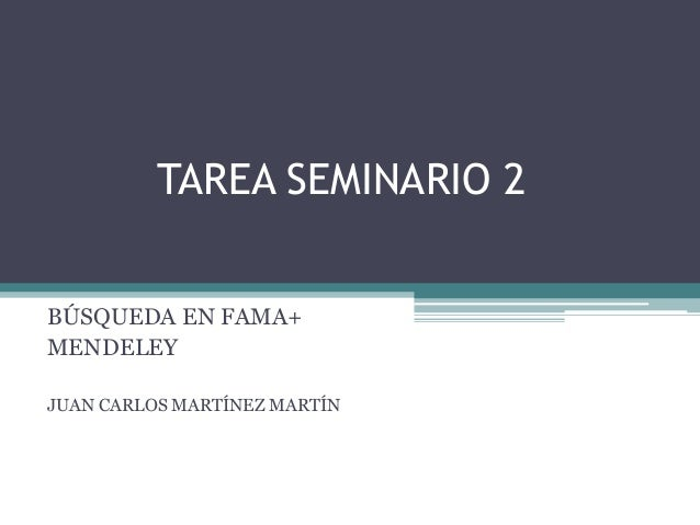 TAREA SEMINARIO 2  BÚSQUEDA EN FAMA+  MENDELEY  JUAN CARLOS MARTÍNEZ MARTÍN