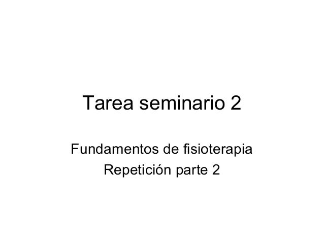 Tarea seminario 2 Fundamentos de fisioterapia Repetición parte 2