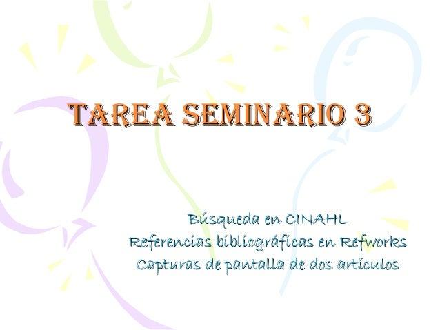 Tarea seminario 3           Búsqueda en CINAHL   Referencias bibliográficas en Refworks    Capturas de pantalla de dos art...