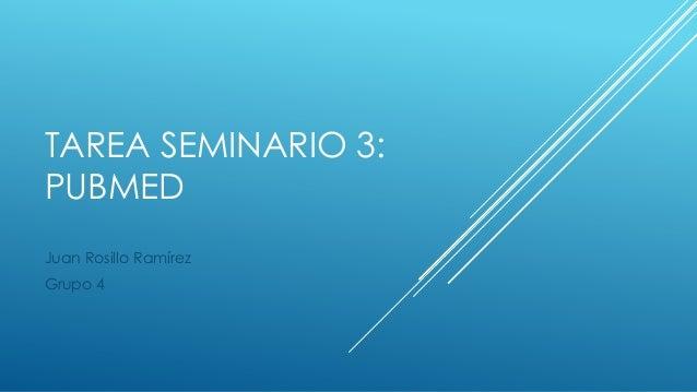 TAREA SEMINARIO 3: PUBMED Juan Rosillo Ramírez Grupo 4