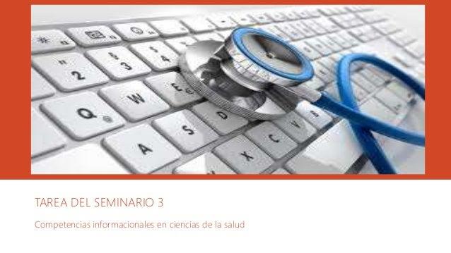 TAREA DEL SEMINARIO 3 Competencias informacionales en ciencias de la salud
