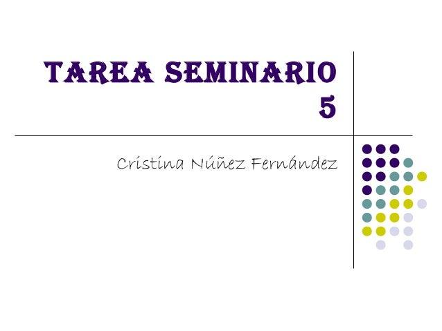 Tarea seminario              5   Cristina Núñez Fernández