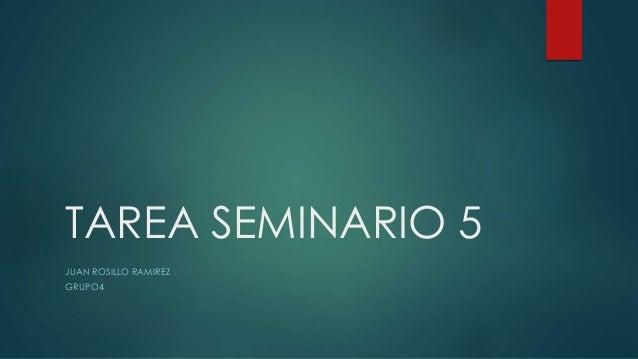 TAREA SEMINARIO 5 JUAN ROSILLO RAMIREZ GRUPO4