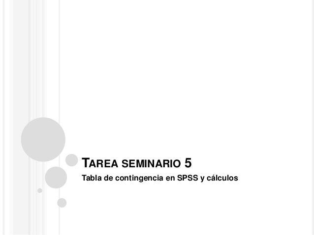 TAREA SEMINARIO 5 Tabla de contingencia en SPSS y cálculos